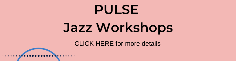 Click here for PULSE Jazz Workshops