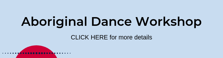 Click here for Aboriginal Dance Workshop