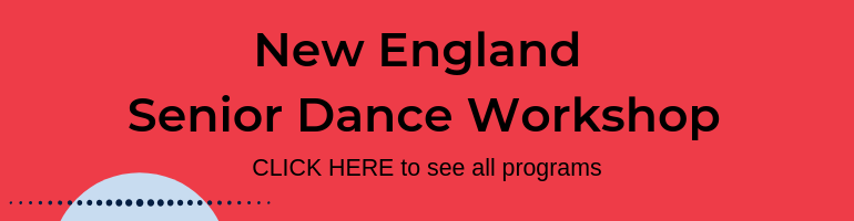 Click here for New England Senior Dance Workshop