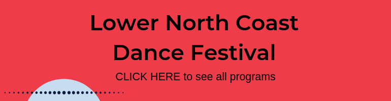 Click here for Lower North Coast Dance Festival