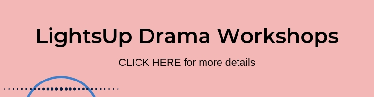 Click here for LightsUp Drama Workshops