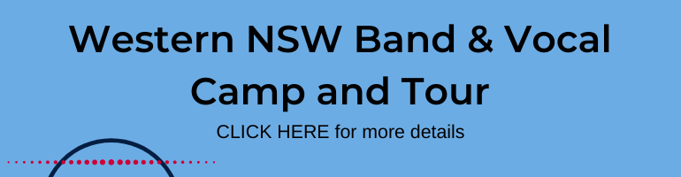 Click here for Western NSW Band and Vocal Camp and Tour
