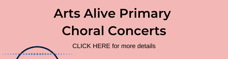 Click here for Arts Alive Primary Choral Concerts